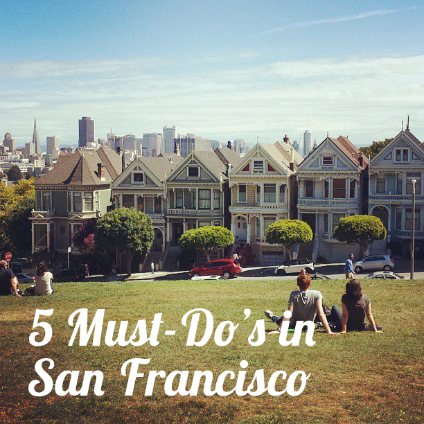 5 Must-Do's When Traveling to San Francisco