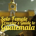 The Solo Female Traveler's Guide to Guatemala