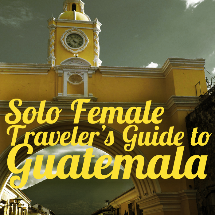 The Solo Female Traveler's Guide to Guatemala