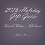 2015 Holiday Gift Guide | Travel, Wine, Wellness